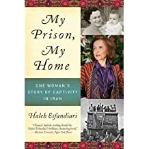 [(My Prison, My Home: One Woman's Story of Captivity in Iran)] [Author: Dr Haleh Esfandiari] published on (October, 2010)