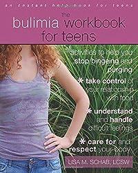 Bulimia Workbook For Teens: Activities to Help You Stop Bingeing and Purging (Teen Instant Help)