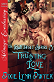 The Battlefield Series 3: Trusting Love (Siren Publishing Menage Everlasting)