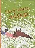 Les 4 saisons de Loup / Philippe Jalbert | Jalbert, Philippe. Auteur