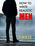 How to Write Realistic Men: The New Psychology of Creating Credible Male Characters (How to Write Realistic Fiction Book