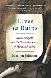 Lives in Ruins: Archaeologists and the Seductive Lure of Human Rubble by Marilyn Johnson (2015-11-10)