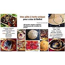 Une pâte à tarte unique: Pour créer a l'infini (French Edition)
