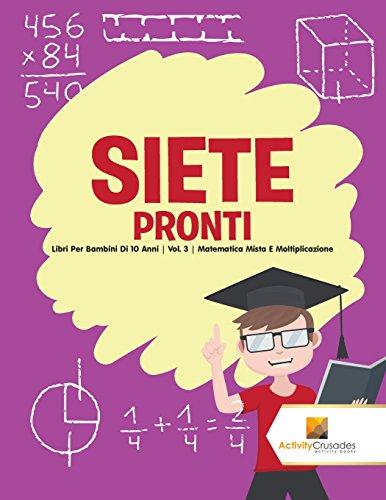 Siete Pronti : Libri Per Bambini Di 10 Anni | Vol. 3 | Matematica Mista E Moltiplicazione