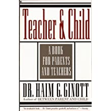 Teacher and Child: A Book for Parents and Teachers by Haim G. Ginott (1993-09-24)