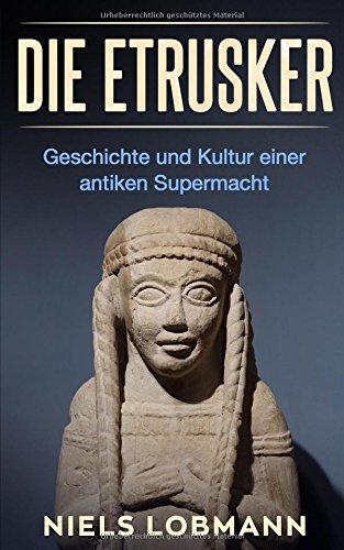 Die Etrusker: Geschichte und Kultur einer antiken Supermacht