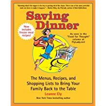Saving Dinner: The Menus, Recipes, and Shopping Lists to Bring Your Family Back to the Table
