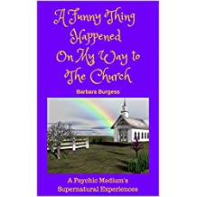 A Funny Thing Happened on My Way to The Church: A Psychic Medium's Supernatural Experiences