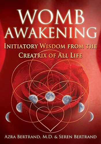 Womb Awakening: Initiatory Wisdom from the Creatrix of All Life (English Edition)