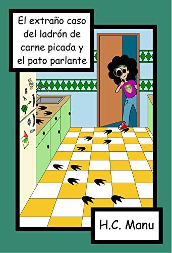 El extraño caso del ladrón de carne picada y el pato parlante (Los misterios de Roberta Rover Tah nº 1) por H. C. Manu