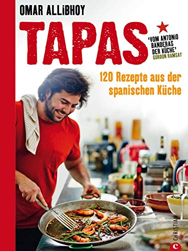 Tapas Rezepte für eine reich gedeckte Tafel: 120 Rezepte aus der spanischen  Küche. Snacks, Fingerfood, spanische Antipasti, kleine und größere ...