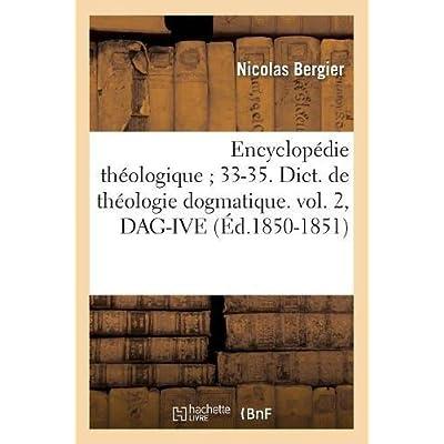 Encyclopédie théologique 33-35. Dict. de théologie dogmatique. vol. 2, DAG-IVE (Éd.1850-1851)