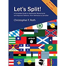 Let's Split!: A Complete Guide to Separatist Movements and Aspirant Nations, from Abkhazia to Zanzibar