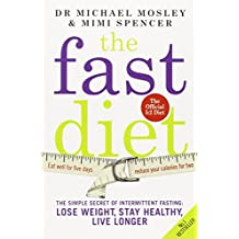 The Fast Diet: The Secret of Intermittent Fasting - Lose Weight, Stay Healthy, Live Longer by Dr Michael Mosley (10-Jan-2013) Paperback