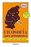 Filosofia Para Principiantes / Philosophy For Beginners: De Platon Hasta Hace Rato / From Plato Up to a While (Bestseller)