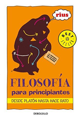 Filosofia Para Principiantes / Philosophy For Beginners: De Platon Hasta Hace Rato / From Plato Up to a While (Bestseller) por Eduardo Rius Del Rio