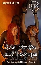 Die Piratin auf Tortuga: Verkauft auf dem Sklavenmarkt (Von Sklaven und Piraten 3)