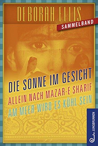 Afghanistan-Trilogie: Sonne im Gesicht. Allein nach Mazar-e Sharif. Am Meer wird es kühl sein