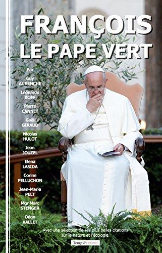 François, le pape vert: Avec une sélection de ses plus belles citations sur la