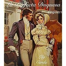 La Perfecta Duquesa: Elegidas I