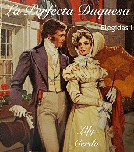 La Perfecta Duquesa: Elegidas I por Lily Cerda