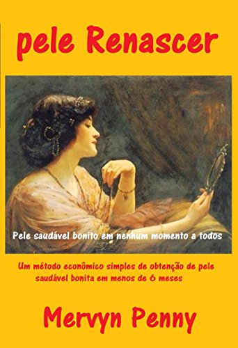 pele Renascer: Um método econômico simples de obtenção de pele saudável bonita em menos de 6 meses. Sem mais espinhas, manchas ou rugas. (Portuguese Edition) - Mervyn Penny Ebooks
