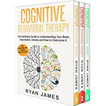 Cognitive Behavioral Therapy: 3 Manuscripts - Cognitive Behavioral Therapy Definitive Guide, Mastery, Complete Step by Step Guide (Depression, Anxiety, ... Therapy Series Book 4) (English Edition)