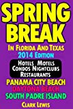 Spring Break In Florida And Texas (2014 Edition): Hotels, Motels, Condos, Nightclubs, Restaurants (English Edition)