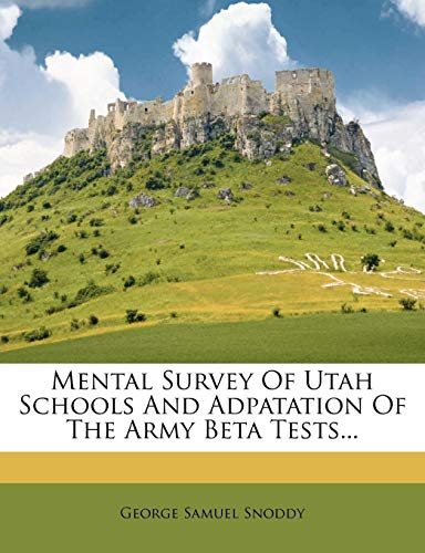 Mental Survey of Utah Schools and Adpatation of the Army Beta Tests...