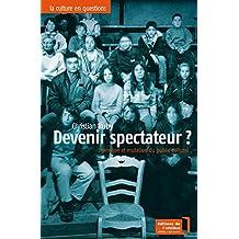 Devenir spectateur ?: Invention et mutation du public culturel