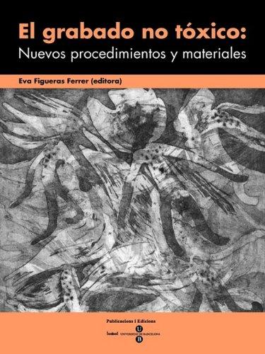 Grabado No Txico: Nuevos Procedimientos y Materiales, El por Eva Figueras Ferrer