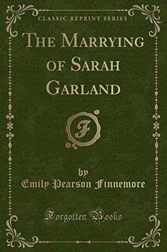 The Marrying of Sarah Garland (Classic Reprint)