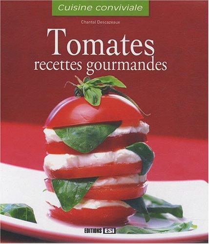 Tomates : Recettes gourmandes par Chantal Descazeaux