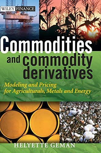 Commodities and Commodity Derivatives: Modelling and Pricing for Agriculturals, Metals and Energy: Modeling and Pricing for Agriculturals, Metals, and Energy (Wiley Finance Series)