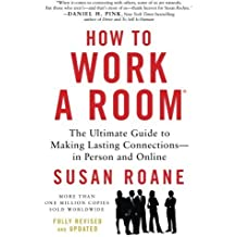 How to Work a Room, 25th Anniversary Edition: The Ultimate Guide to Making Lasting Connections--In Person and Online by Susan RoAne (2013-12-31)