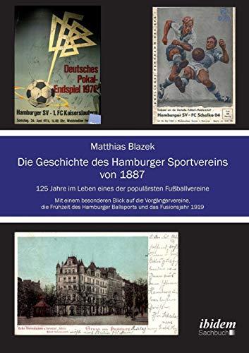 Die Geschichte des Hamburger Sportvereins von 1887. 125 Jahre im Leben eines der populärsten Fußballvereine. Mit einem besonderen Blick auf die ... Hamburger Ballsports und das Fusionsjahr 1919