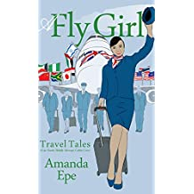 A Fly Girl: Travel Tales of an Exotic British Airways Cabin Crew (English Edition)