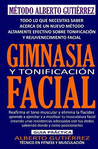 Gimnasia y Tonificación Facial: Reafirma el tono muscular y elimina la flacidez facial por Alberto Gutiérrez