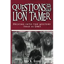 Questions for the Lion Tamer: Delving in the Mystery that is DMT