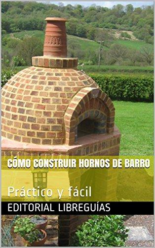 CÓMO CONSTRUIR HORNOS DE BARRO: Práctico y fácil por Editorial LibreGuías