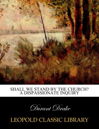 Shall we stand by the church? A dispassionate inquiry por Durant Drake