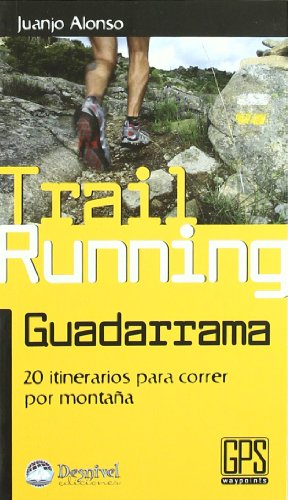 Trail running Guadarrrama : 20 itinerarios para correr por montaña por Juanjo Alonso