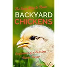 The Easy Way to Raise Backyard Chickens: Confessions of a First-time Chicken Farmer (English Edition)
