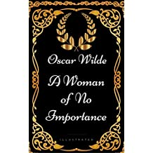 A Woman of No Importance: By Oscar Wilde - Illustrated (English Edition)