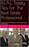 R.E.A.L. Safety Tips For The Real Estate Professional: Staying Safe In All Phases of the Realtor-Buyer Relationship (R.E.A.L. Safety Tips Series Book 2)