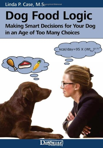 dog-food-logic-making-smart-decisions-for-your-dog-in-an-age-of-too-many-choices
