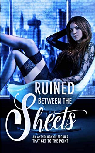 Ruined Between the Sheets: An Anthology of Dystopian Stories that Get to the Point (English Edition)