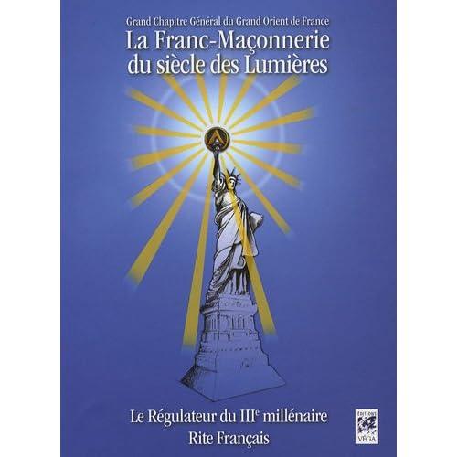 La Franc-Maçonnerie du siècle des Lumières : Le Régulateur du IIIe Millénaire, Rite Français