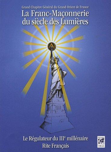La Franc-Maçonnerie du siècle des Lumières : Le Régulateur du IIIe Millénaire, Rite Français par Grand Chapitre Général du Grand Orient