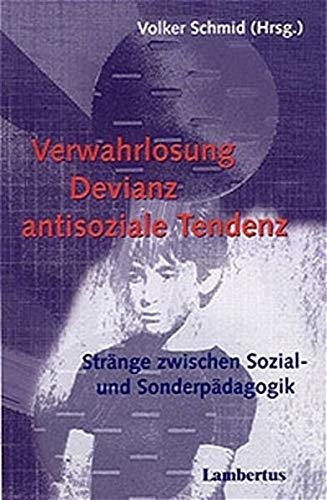 Verwahrlosung - Devianz - antisoziale Tendenz: Stränge zwischen Sozial- und Sonderpädagogik